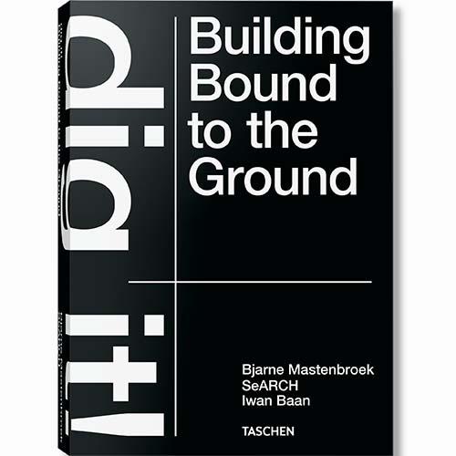 9783836578172 Bjarne Mastenbroek. Dig it! Building Bound to the Ground